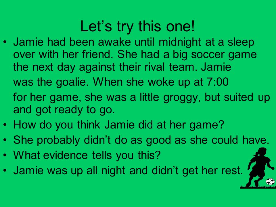 Let's try this one. Jamie had been awake until midnight at a sleep over with her friend.
