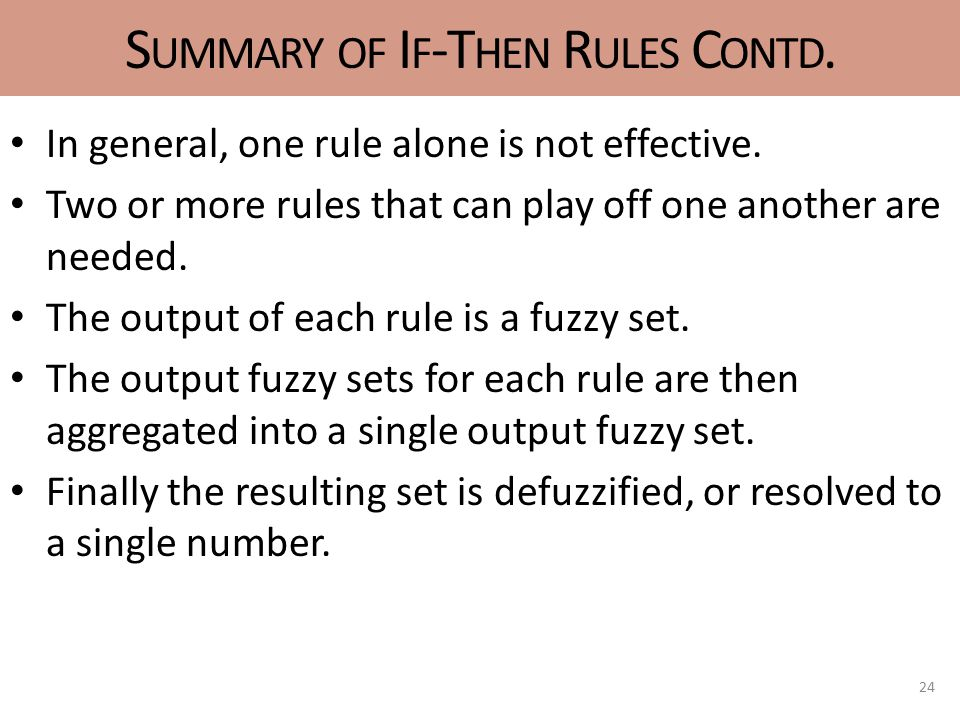 S UMMARY OF I F -T HEN R ULES C ONTD.In general, one rule alone is not effective.