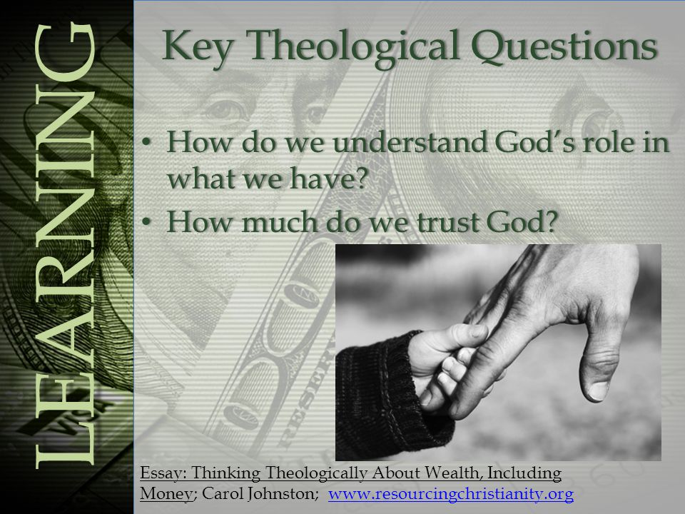 Key Theological QuestionsKey Theological Questions LEARNING How do we understand God's role in what we have.