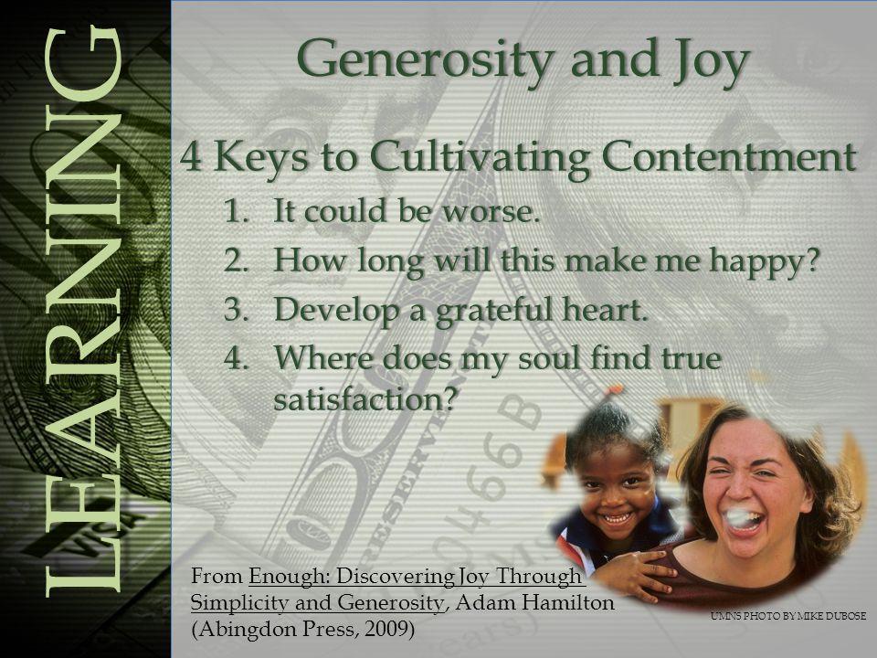 Generosity and JoyGenerosity and Joy LEARNING 4 Keys to Cultivating Contentment4 Keys to Cultivating Contentment 1.It could be worse.1.It could be worse.