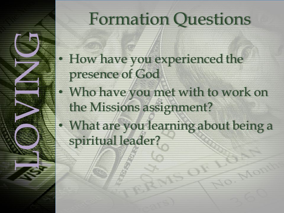 LOVING Formation QuestionsFormation Questions How have you experienced the presence of God How have you experienced the presence of God Who have you met with to work on the Missions assignment.