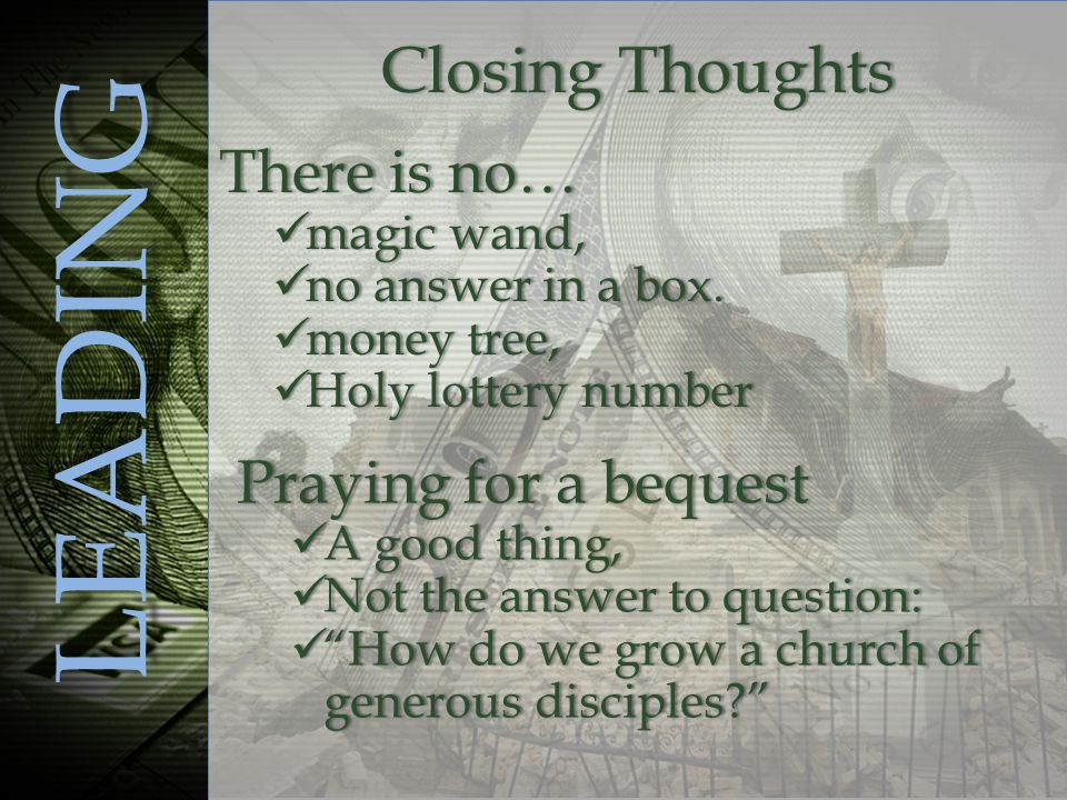 LEADING Closing ThoughtsClosing Thoughts There is no…There is no… magic wand, magic wand, no answer in a box.
