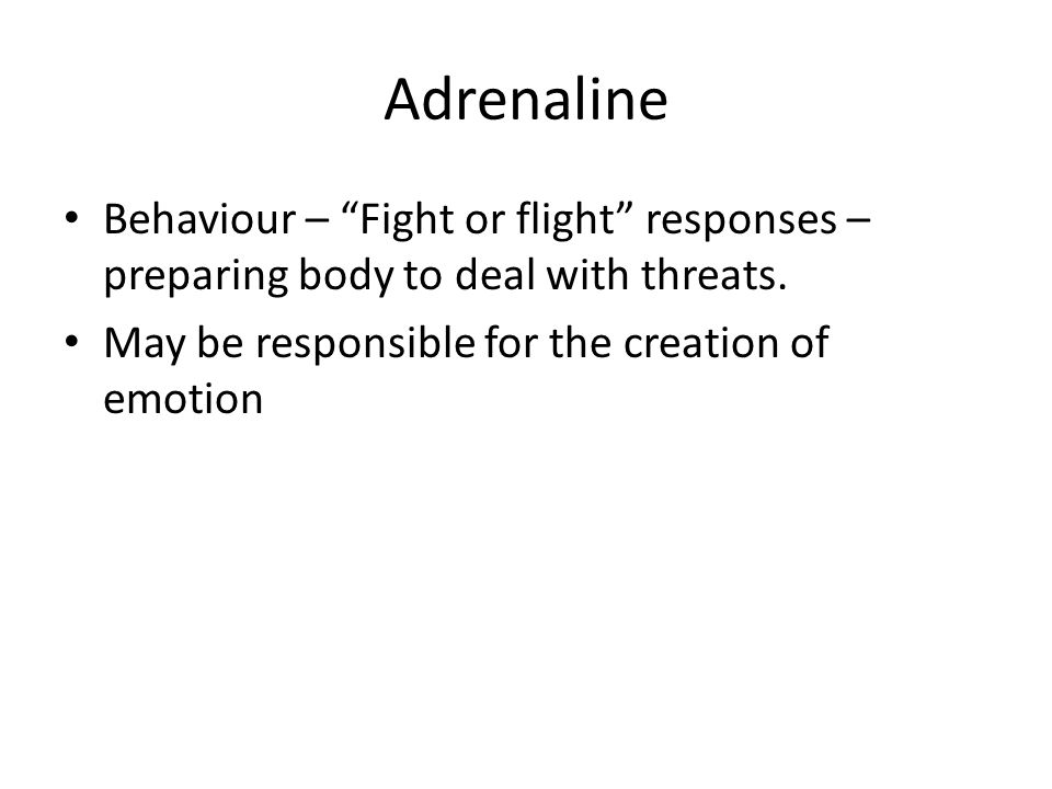 Adrenaline Behaviour – Fight or flight responses – preparing body to deal with threats.