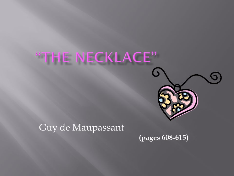 1.What symbolic meaning does the necklace have for Madame Loisel when she wears it.