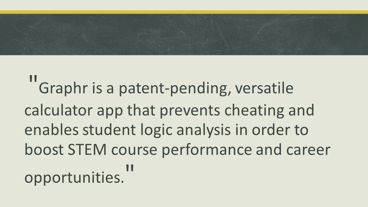 In other words, our business seeks to make it easier for our peers to pursue and succeed in higher-level STEM courses, financially and otherwise: current hardware calculators are expensive, bulky, battery-draining -- and worst of all, not course specific.