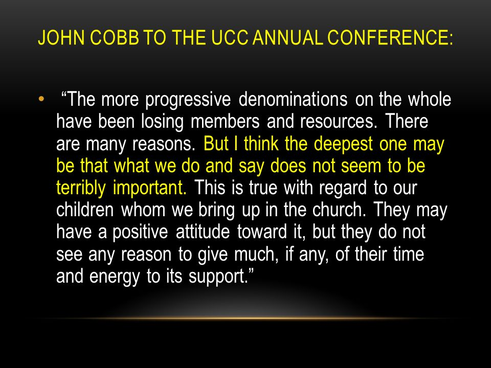 JOHN COBB TO THE UCC ANNUAL CONFERENCE: The more progressive denominations on the whole have been losing members and resources.
