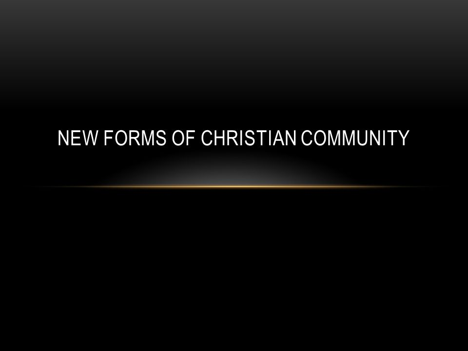 NEW FORMS OF CHRISTIAN COMMUNITY