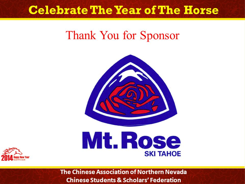 Celebrate The Year of The Horse The Chinese Association of Northern Nevada Chinese Students & Scholars' Federation Thank You for Sponsor