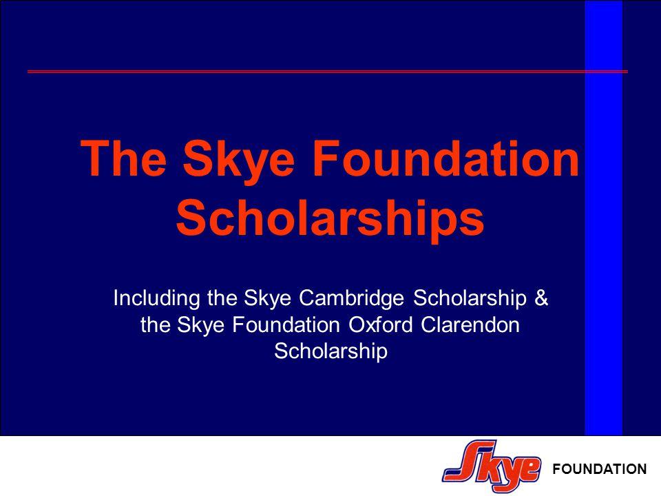 FOUNDATION The Skye Foundation Scholarships Including the Skye Cambridge Scholarship & the Skye Foundation Oxford Clarendon Scholarship