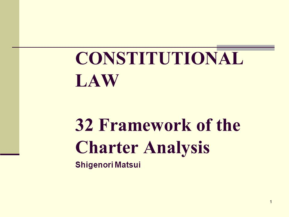11 CONSTITUTIONAL LAW 32 Framework of the Charter Analysis Shigenori Matsui