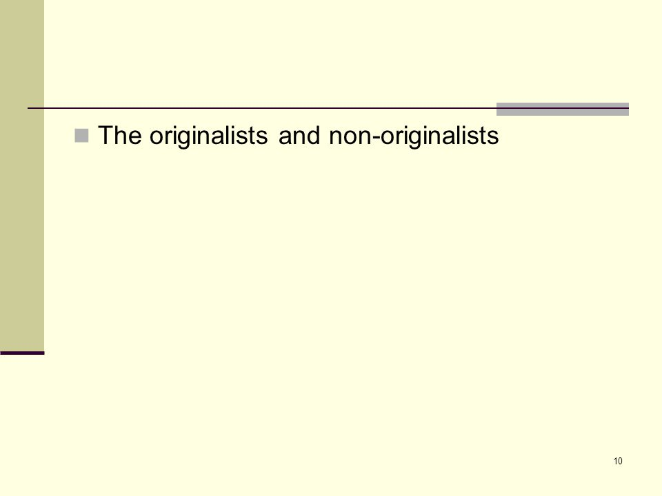 10 The originalists and non-originalists