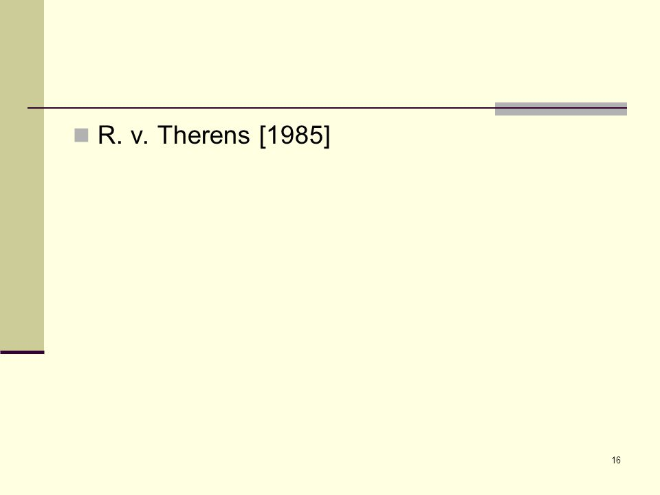 16 R. v. Therens [1985]