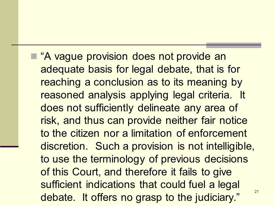 "21 ""A vague provision does not provide an adequate basis for legal debate, that is for reaching a conclusion as to its meaning by reasoned analysis ap"
