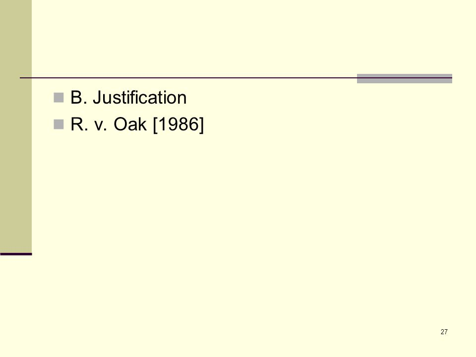 27 B. Justification R. v. Oak [1986]