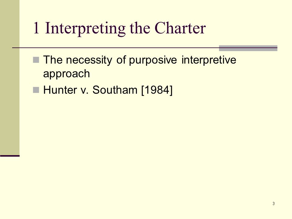 3 1 Interpreting the Charter The necessity of purposive interpretive approach Hunter v. Southam [1984]