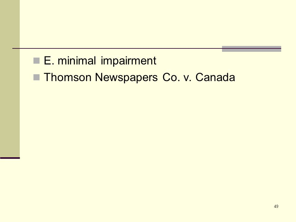 49 E. minimal impairment Thomson Newspapers Co. v. Canada