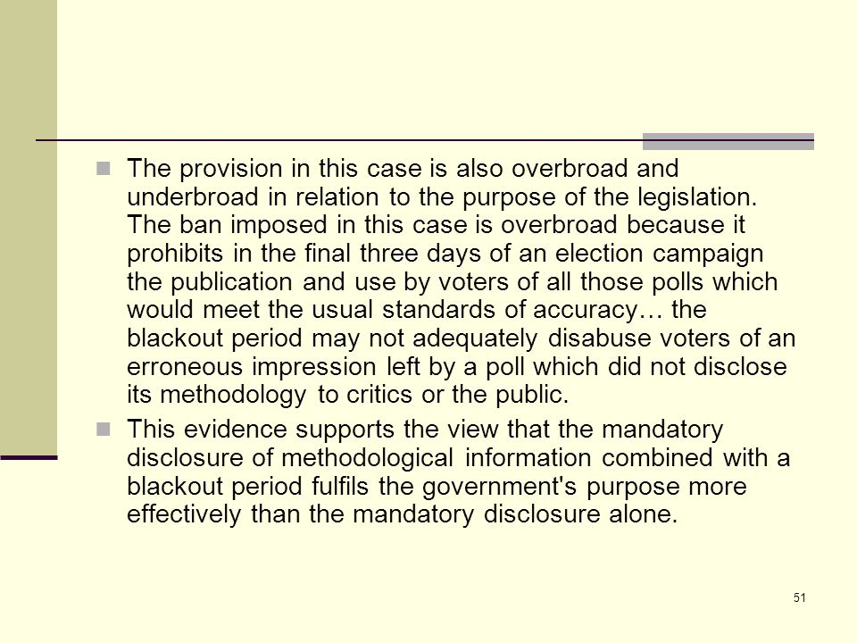 51 The provision in this case is also overbroad and underbroad in relation to the purpose of the legislation. The ban imposed in this case is overbroa