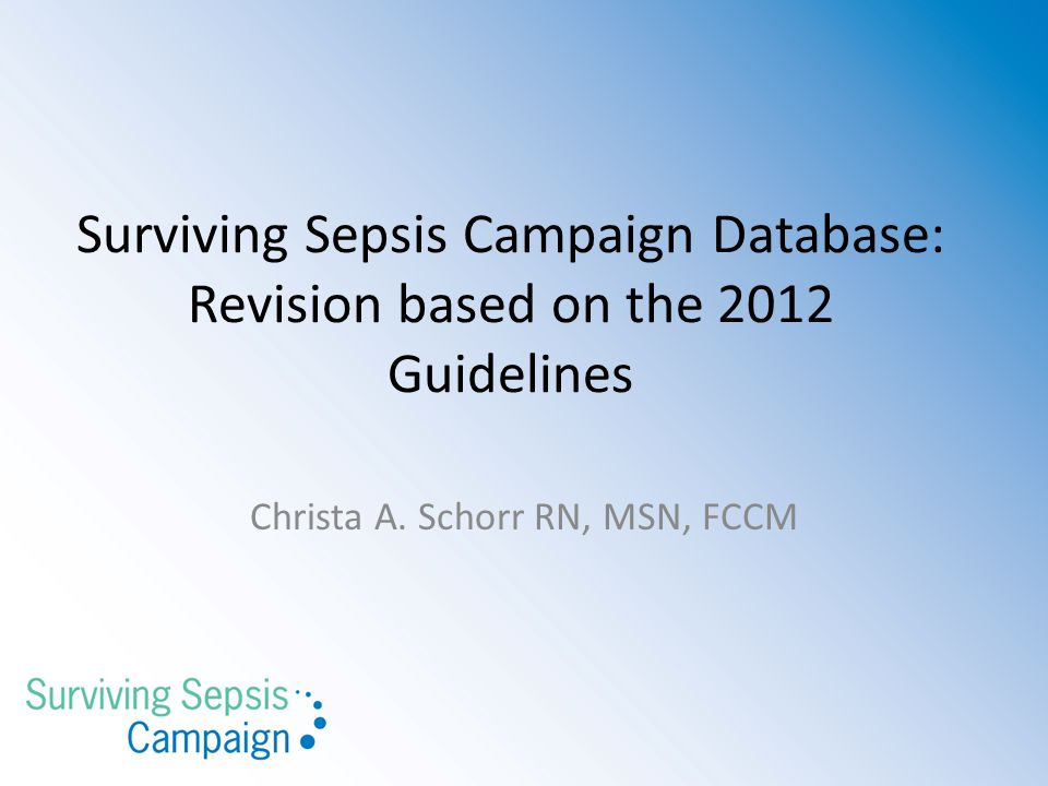 Surviving Sepsis Campaign Database: Revision based on the 2012 Guidelines Christa A.