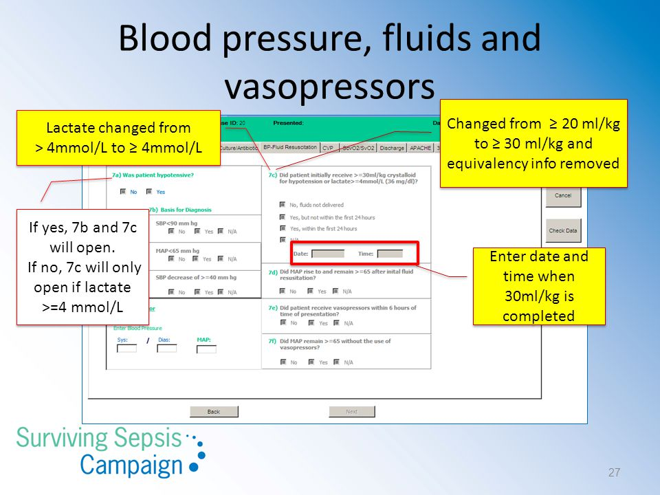 Blood pressure, fluids and vasopressors Changed from ≥ 20 ml/kg to ≥ 30 ml/kg and equivalency info removed Changed from ≥ 20 ml/kg to ≥ 30 ml/kg and equivalency info removed If yes, 7b and 7c will open.