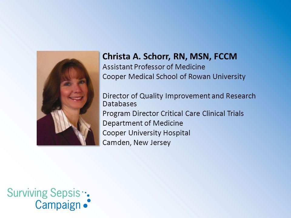 Christa A. Schorr, RN, MSN, FCCM Assistant Professor of Medicine Cooper Medical School of Rowan University Director of Quality Improvement and Researc