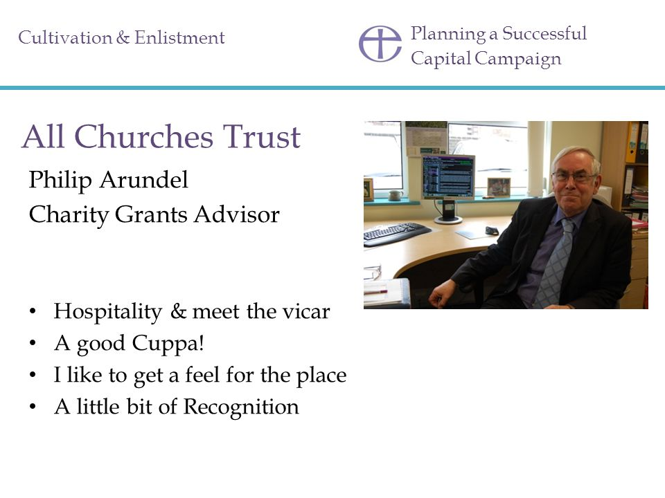 Planning a Successful Capital Campaign Cultivation & Enlistment All Churches Trust Philip Arundel Charity Grants Advisor Hospitality & meet the vicar A good Cuppa.