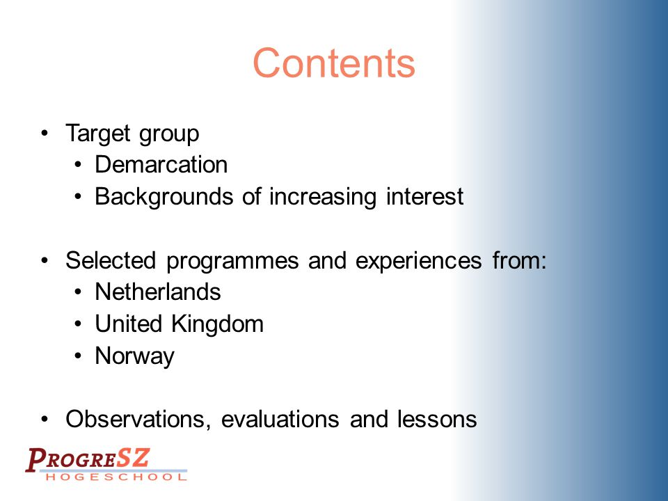 Contents Target group Demarcation Backgrounds of increasing interest Selected programmes and experiences from: Netherlands United Kingdom Norway Obser