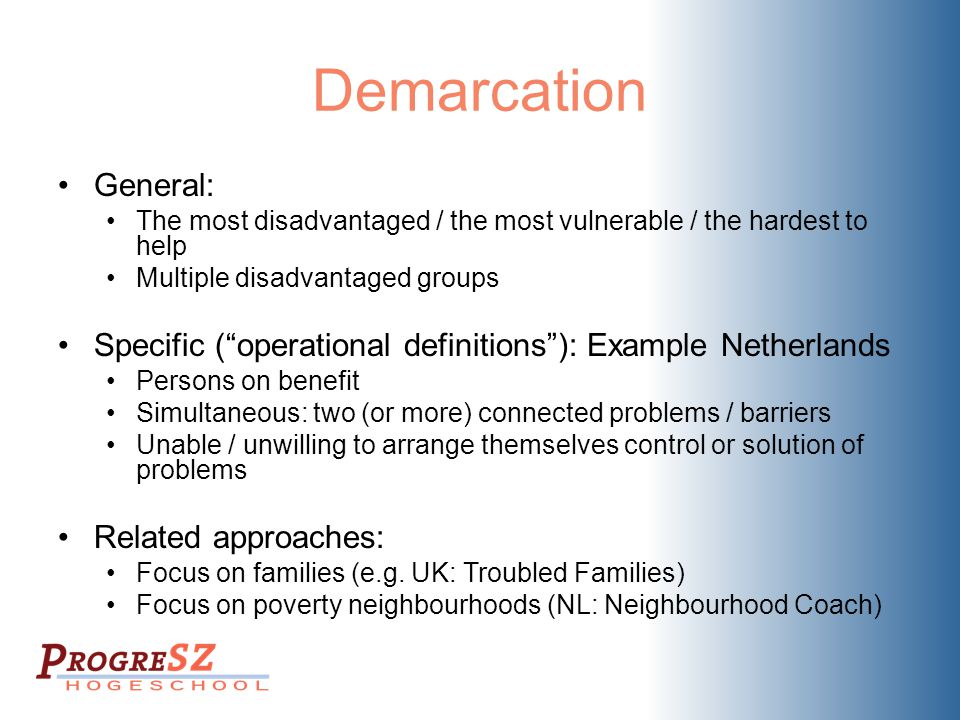 """Demarcation General: The most disadvantaged / the most vulnerable / the hardest to help Multiple disadvantaged groups Specific (""""operational definitio"""