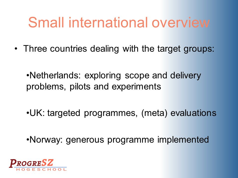 Small international overview Three countries dealing with the target groups: Netherlands: exploring scope and delivery problems, pilots and experiment