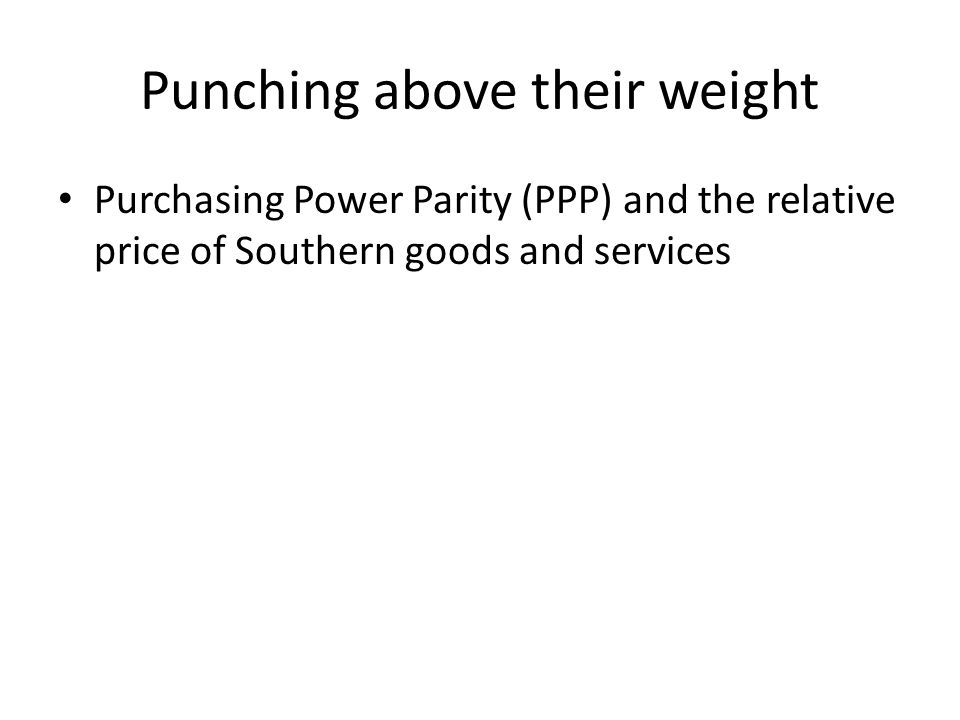 Punching above their weight Purchasing Power Parity (PPP) and the relative price of Southern goods and services