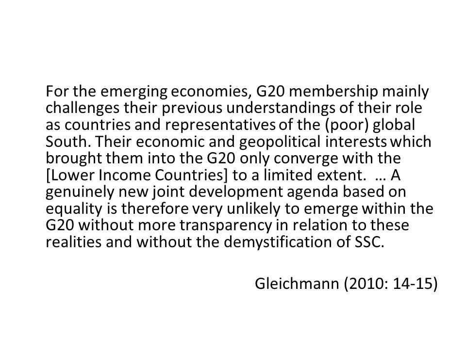 For the emerging economies, G20 membership mainly challenges their previous understandings of their role as countries and representatives of the (poor) global South.