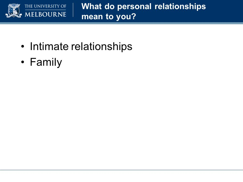 What do personal relationships mean to you Intimate relationships Family