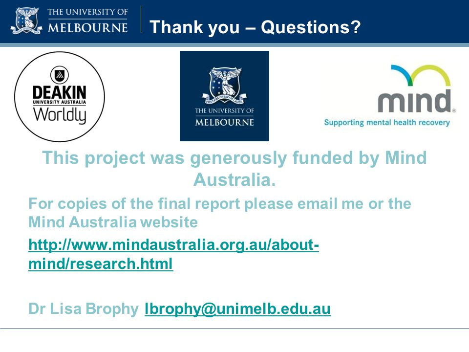 Thank you – Questions. This project was generously funded by Mind Australia.