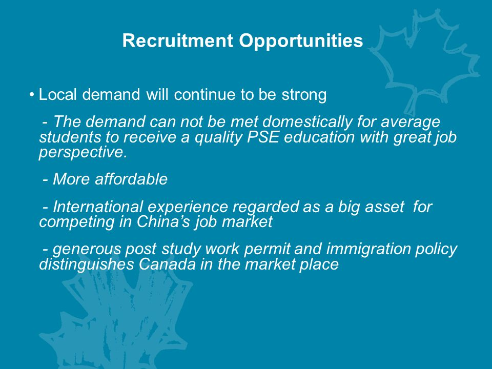 Recruitment Opportunities Strong presence and rapid growth of Canadian curriculum schools in China Second-tier city agents as local market leaders Take advantage of the local community's links with China Use of social media promotion