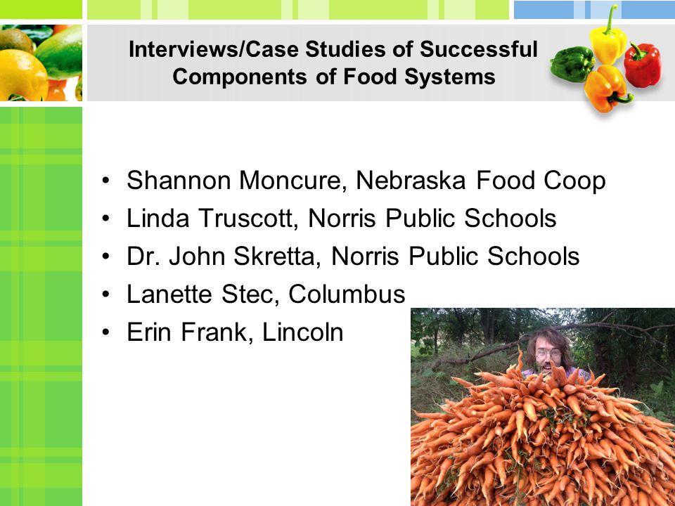 Interviews/Case Studies of Successful Components of Food Systems Shannon Moncure, Nebraska Food Coop Linda Truscott, Norris Public Schools Dr.