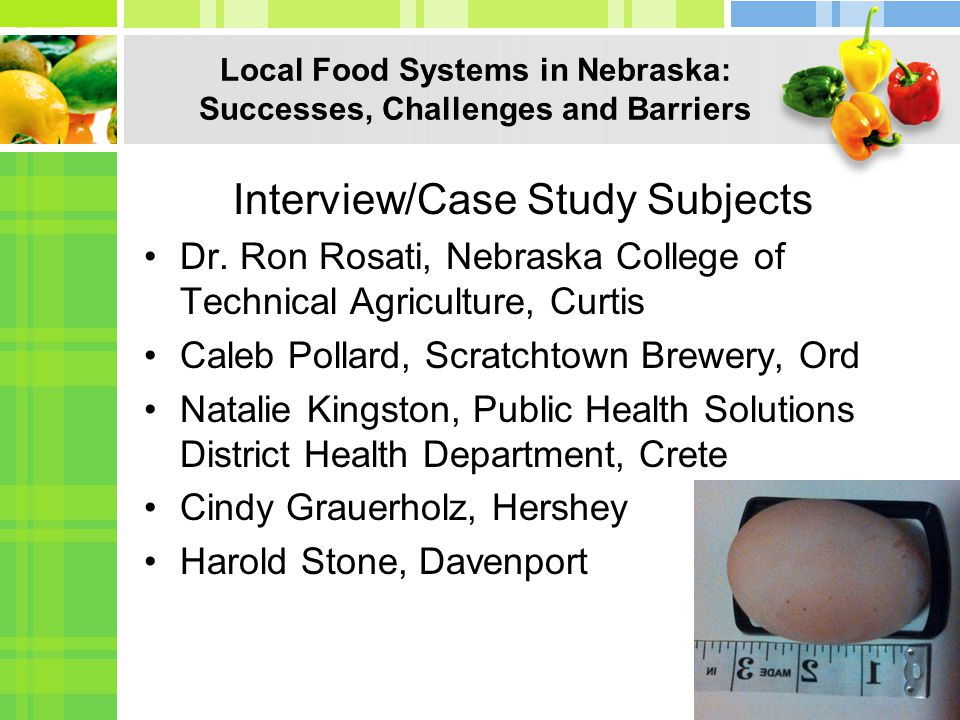 Local Food Systems in Nebraska: Successes, Challenges and Barriers Interview/Case Study Subjects Dr.