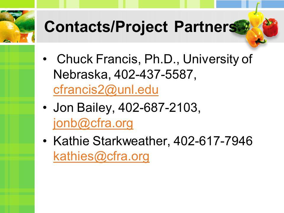 Contacts/Project Partners Chuck Francis, Ph.D., University of Nebraska, 402-437-5587, cfrancis2@unl.edu cfrancis2@unl.edu Jon Bailey, 402-687-2103, jonb@cfra.org jonb@cfra.org Kathie Starkweather, 402-617-7946 kathies@cfra.org kathies@cfra.org