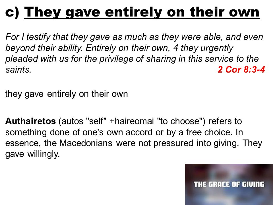 c) They gave entirely on their own For I testify that they gave as much as they were able, and even beyond their ability.