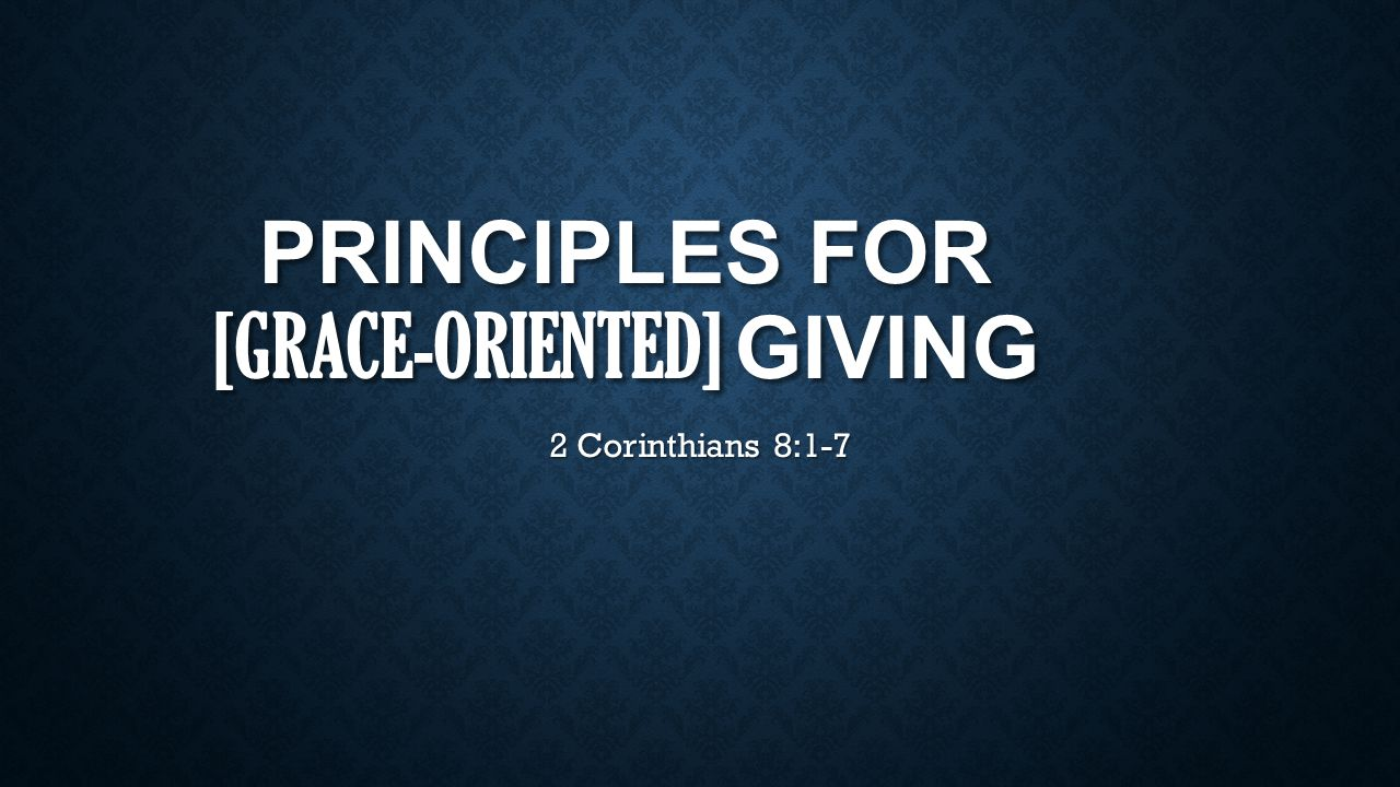 PRINCIPLES FOR [GRACE-ORIENTED] GIVING Why talk about money.