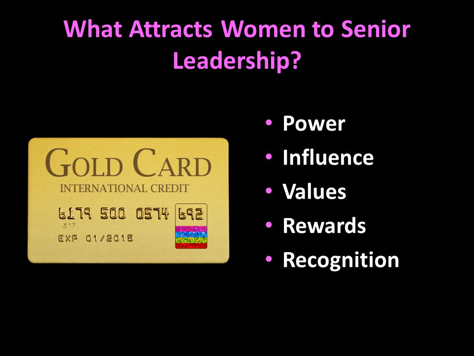 What Attracts Women to Senior Leadership? Power Influence Values Rewards Recognition
