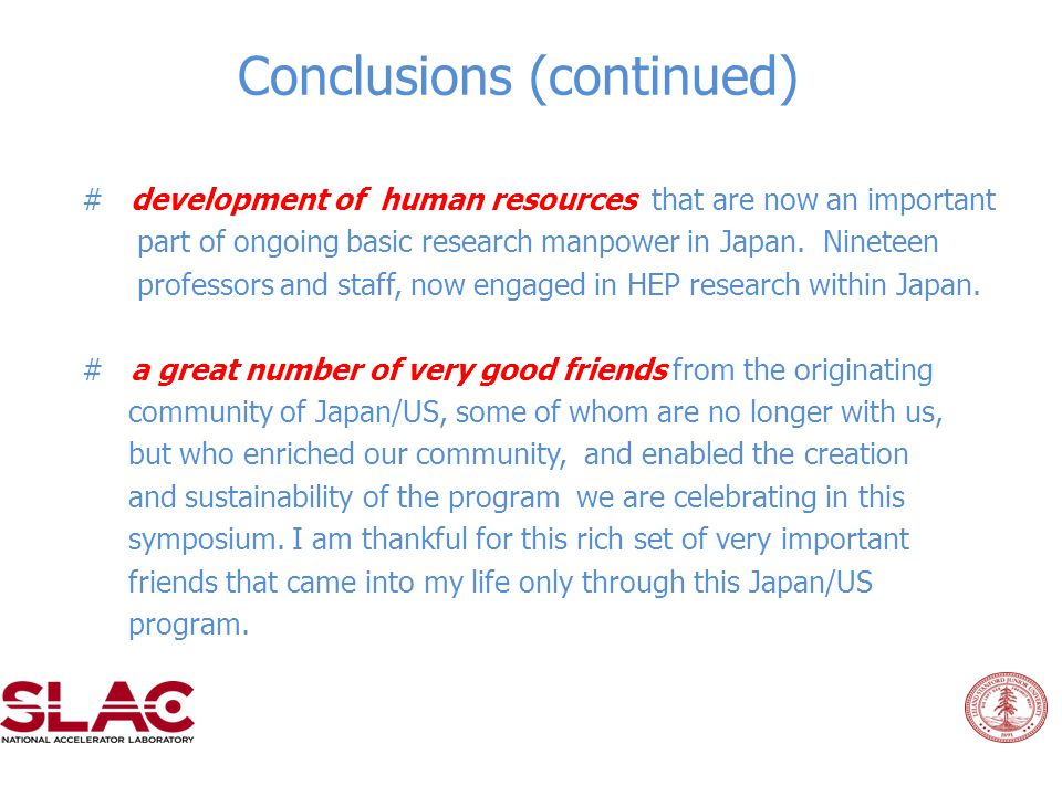 Conclusions (continued) # development of human resources that are now an important part of ongoing basic research manpower in Japan. Nineteen professo