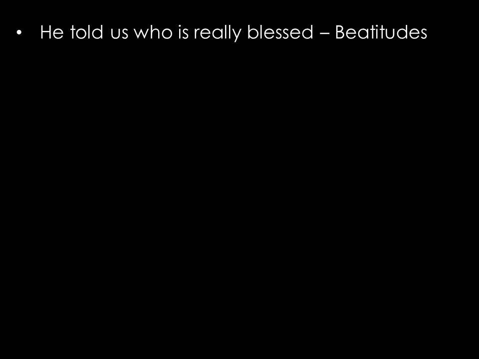 He told us who is really blessed – Beatitudes