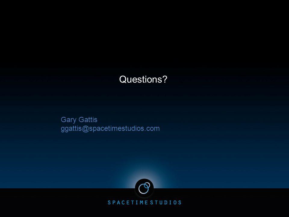 Questions? Gary Gattis ggattis@spacetimestudios.com