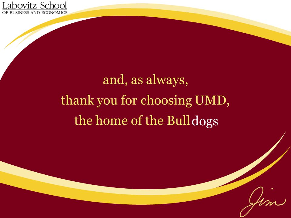 and, as always, thank you for choosing UMD, the home of the Bulldogs dogs
