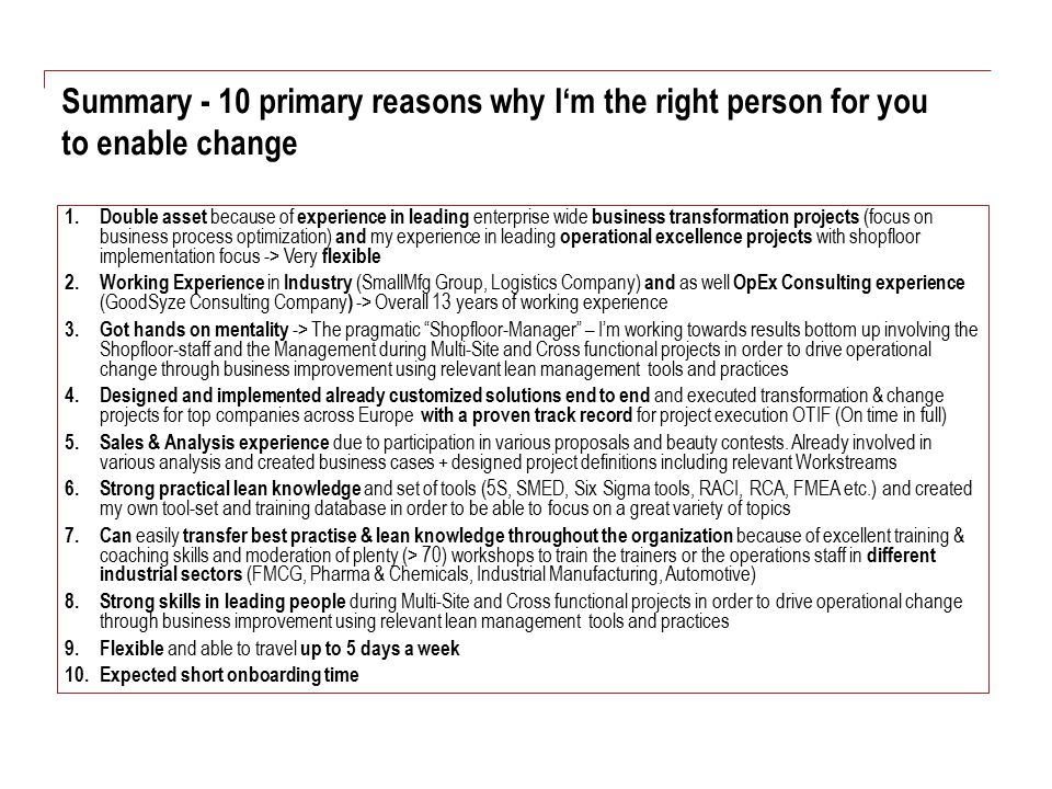 Summary - 10 primary reasons why I'm the right person for you to enable change 1. Double asset because of experience in leading enterprise wide busine