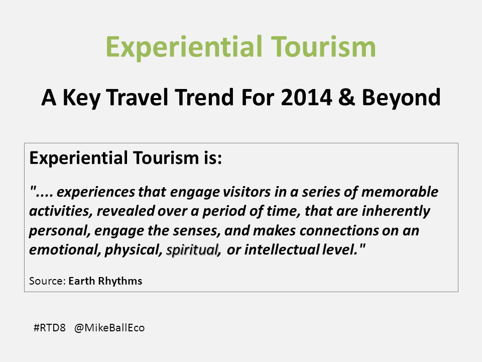 Experiential Tourism A Key Travel Trend For 2014 & Beyond Experiential Tourism is: spiritual ....