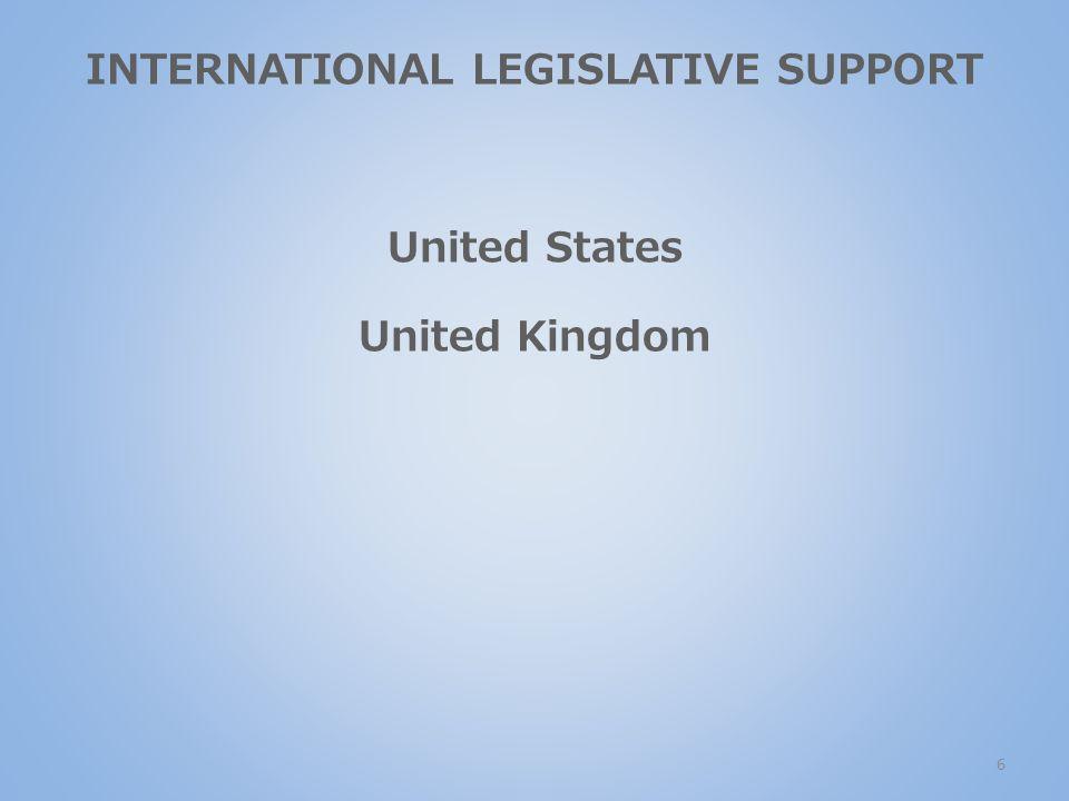 6 INTERNATIONAL LEGISLATIVE SUPPORT United States United Kingdom