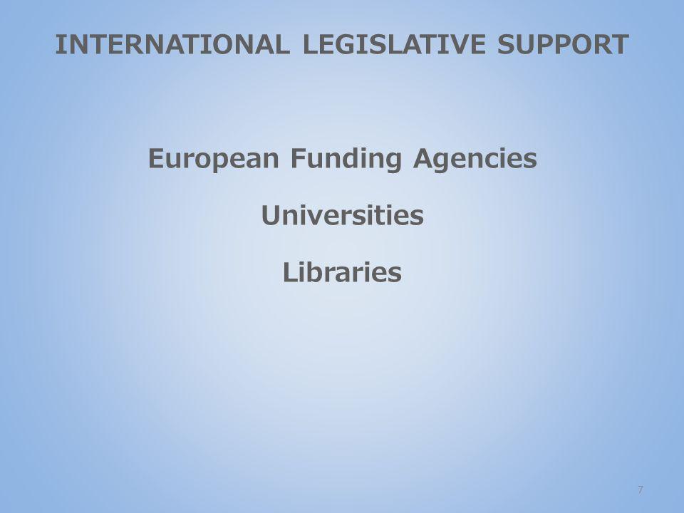 7 INTERNATIONAL LEGISLATIVE SUPPORT European Funding Agencies Universities Libraries