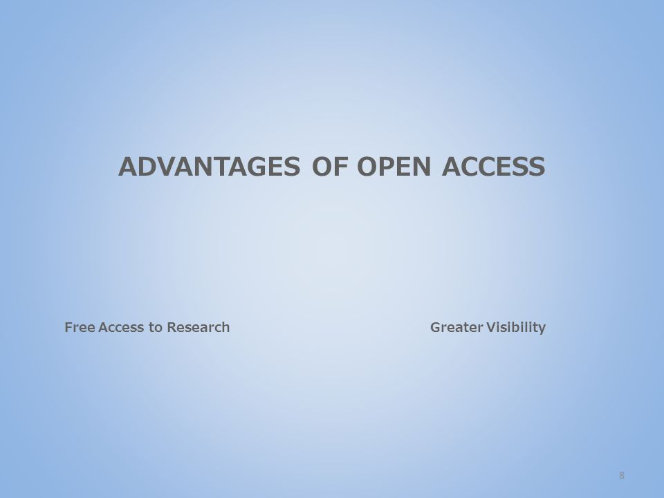 ADVANTAGES OF OPEN ACCESS Free Access to ResearchGreater Visibility 8