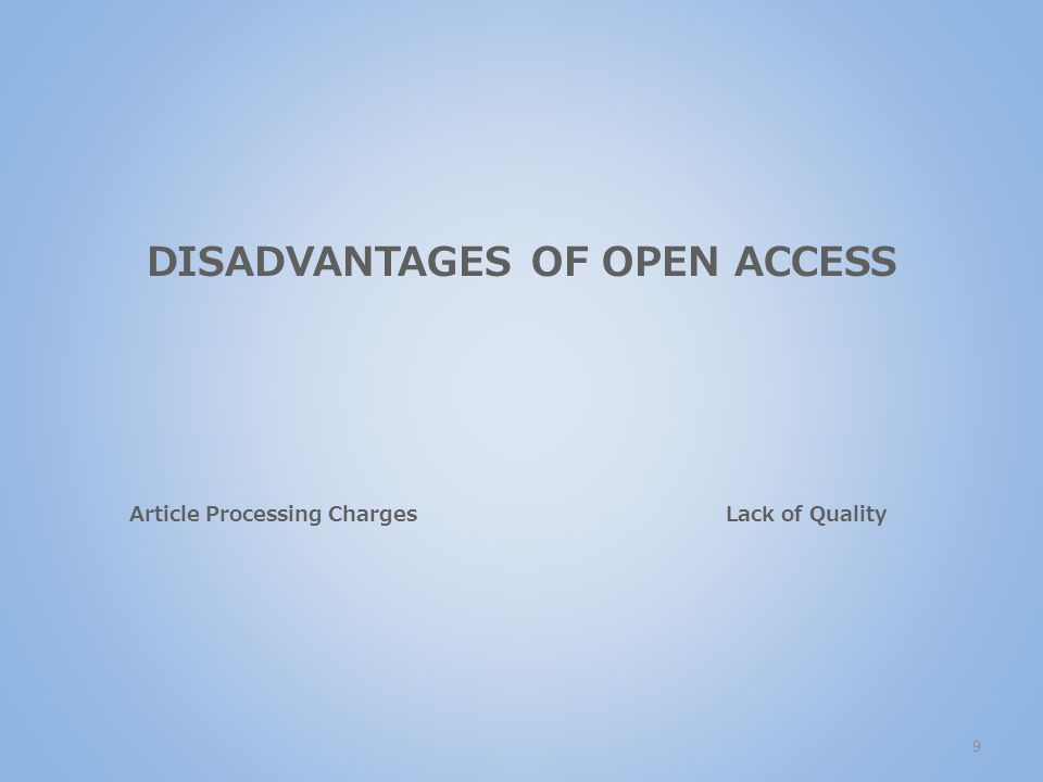 DISADVANTAGES OF OPEN ACCESS Article Processing ChargesLack of Quality 9