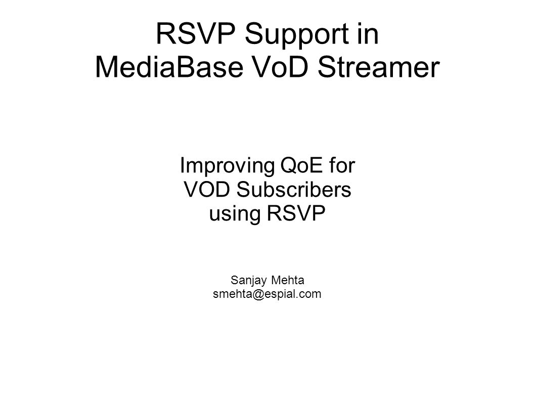 RSVP Support in MediaBase VoD Streamer Improving QoE for VOD Subscribers using RSVP Sanjay Mehta smehta@espial.com